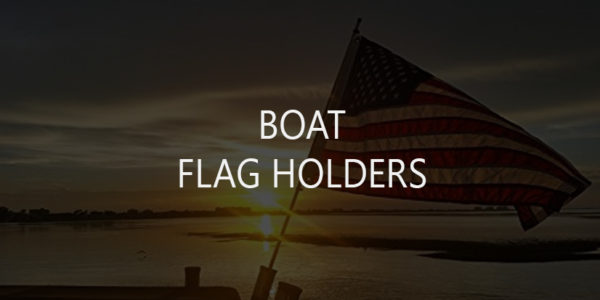 8 Best Boat Flag Holders for Stern, Wakeboard Tower, Bimini Top, Boat Rail