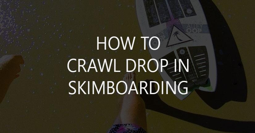 How to Crawl Drop in Skimboarding