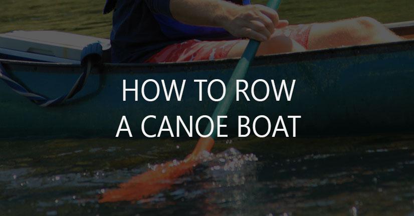 How to Row a Boat/Canoe