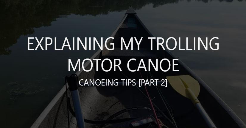 Explaining my trolling motor canoe (p.2)